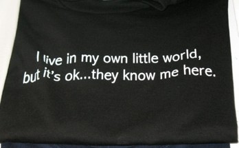 t-shirts:  I live in my own little world here